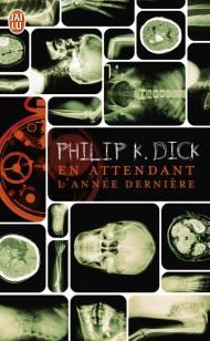 En attendant l'année dernière de Philip K. Dick