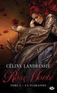Rose Morte Tome 1 : La Floraison de Céline Landressie