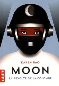 Moon 1  La révolte de la colombe de Karen Bao