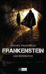 Frankenstein une biographie, Michel Faucheux