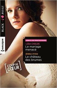 Le mariage menacé, Lisa Childs ; Le château des brumes, Jenna Ryan (Harlequin)
