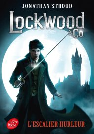 Lockwood and Co. Tome 1 L'escalier hurleur de Jonathan Stroud