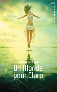 Un monde pour Clara de Jean-Luc Marcastel