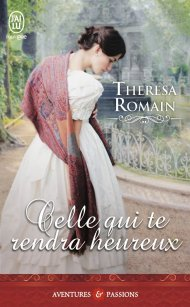 Celle qui te rendra heureux de Theresa Romain