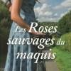 Les Roses sauvages du maquis de Martine Pilate