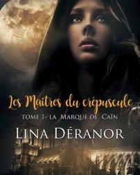 Les maitres du crépuscule T1 : La marque de Caïn de Lina Déranor