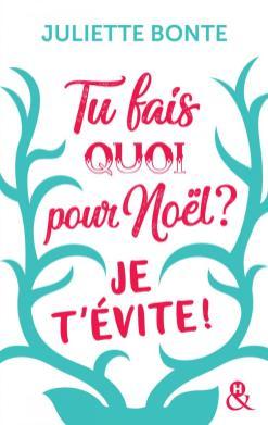 Tu fais quoi pour Noël Je t'évite ! de Juliette Bonte
