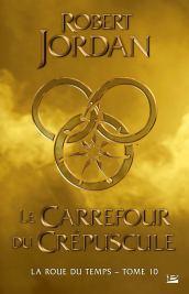 La Roue du temps T10 Le Carrefour du Crépuscule de Robert Jordan