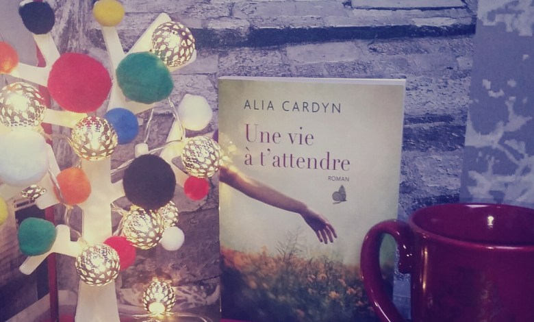 Photo of Une vie à t'attendre d'Alia Cardyn