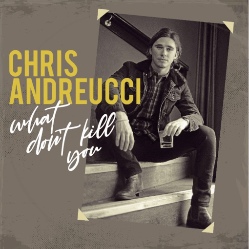 """Chris Andreucci Releases New EP """"What Don't Kill You"""""""