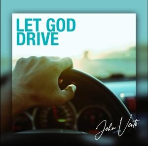 John Vento – Let God Drive