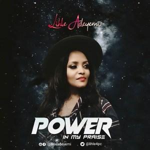 Power In My Praise by Lihle Adeyemi