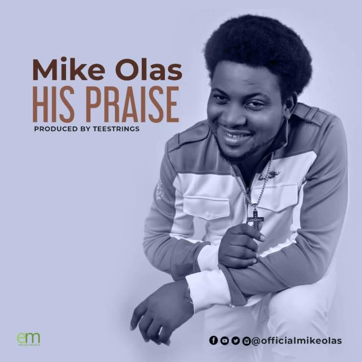 Download Mike Olas His Praise mp3