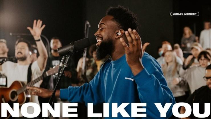 Download Legacy Worship None Like You (Spontaneous) mp3