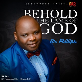 Dr. Phillips - Behold the lamb of God Mp3 Download