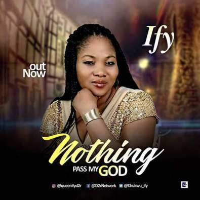 Ify - Nothing Pass My God Mp3 Download
