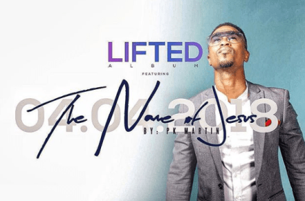 Martin PK - The Name Of Jesus Mp3 Download