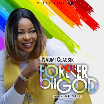 Naomi Classik - Forever Oh God Mp3 Download