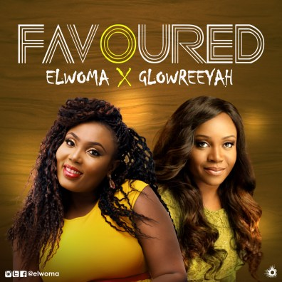 Elwoma - Favoured Ft. Glowreeyah Braimah Mp3 Download
