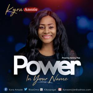 Kyra Anozie - Power in your Name Mp3 Download