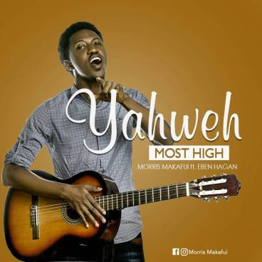 Morris Makafui - Yahweh Most High Ft. Eben Hagan Mp3 Download