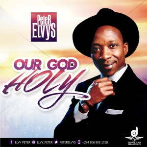 Peter Elvis - Our God Is Holy Mp3 Download
