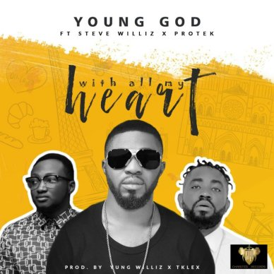YoungGod Ft. Protek & Steve Williz With All My Heart Mp3 Download