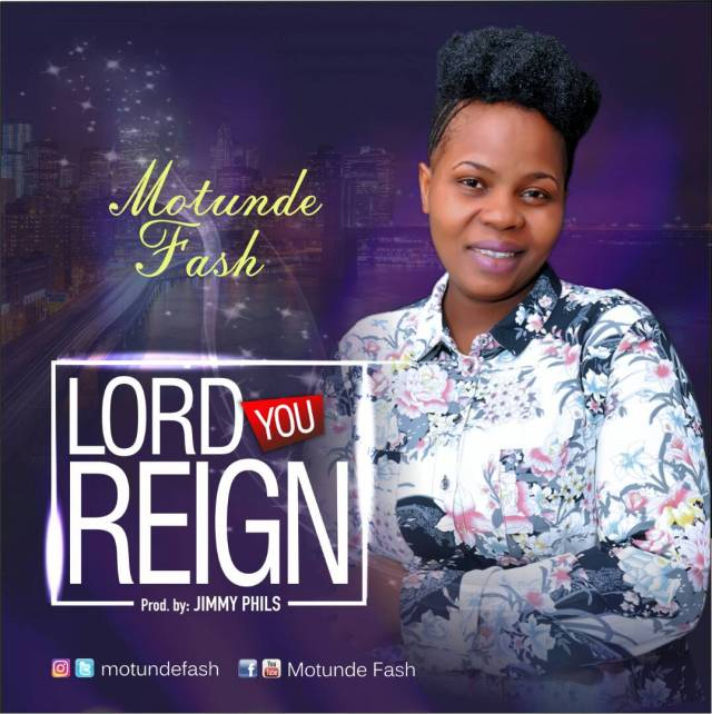 Motunde Fash - Lord You Reign Lyrics / Mp3 Download