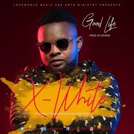 X-White Williams Ft. Khelly Youngboss x Da Kingskid - Good Life Mp3 Download