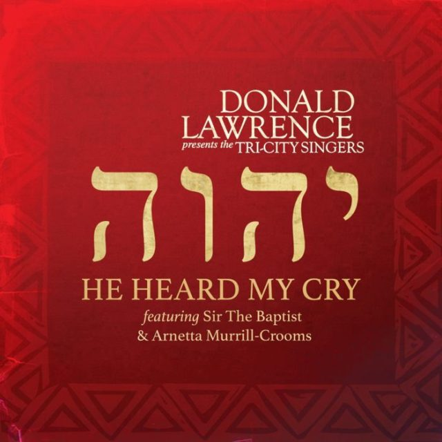 Donald Lawrence And Tri-City Singers - He Heard My Cry Mp3 Download