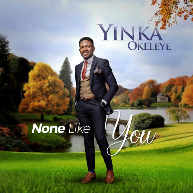 Yinka Okeleye None Like You Mp3 Download