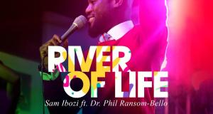 Sam Ibozi Ft. Dr Phil Ransom-bello River Of Life Mp3 Download