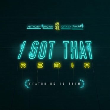 Anthony Brown & group therAPy - I Got That (Remix) Mp3 Download