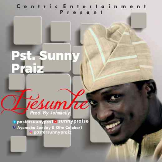 Pastor SunnyPraiz - Ijesumhe ( My God ) Mp3 Download