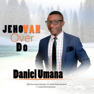 Daniel Umana - Jehovah Over Do Mp3 Download