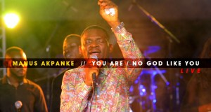 Manus Akpanke - You Are ( No God Like You ) Mp3 Download