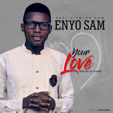 Enyo Sam - Your Love Mp3 Download