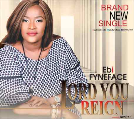 Ebi Fyneface - Lord You Reign Mp3 Download