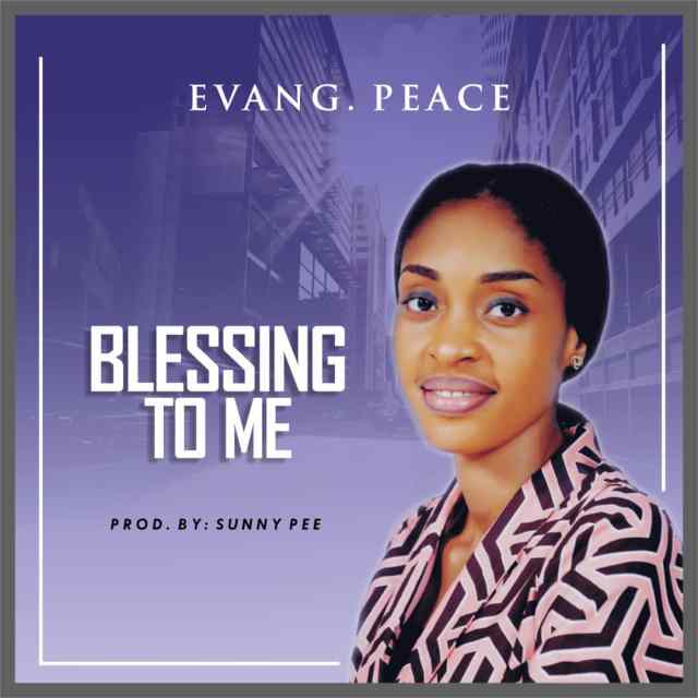 Evang. Peace - Blessing To Me (Free Mp3 Download)