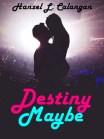 Destiny Maybe by Hanzel Calangan