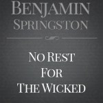 """No Rest For The Wicked"" by Benjamin Springston"