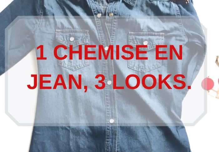 COMMENT PORTER LA CHEMISE EN JEAN, 3 IDEES DE TENUES.
