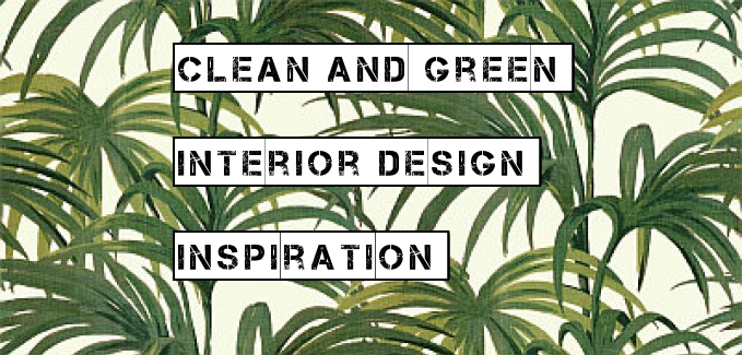 Clean and Green - Interior Design Inspiration