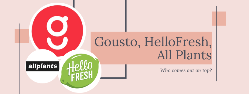Gousto – HelloFresh – All Plants – How Do They Really Stack Up?
