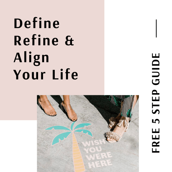 Define. Refine & Align Your Life (Discover Your Personal Values) - Sophie Clyde-Smith
