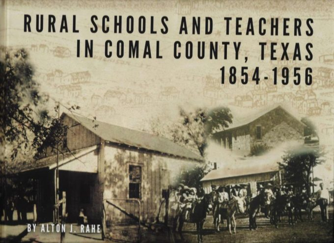 Rural Schools and Teachers in Comal County, 1854-1956 by Alton J. Rahe
