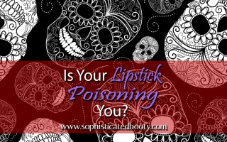 Is Your Lipstick Poisoning You? - Sophisticated Booty