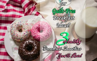 Guilt Free Breakfast Ideas 3 Breakfast Smoothies You'll Love - Sophisticated Booty