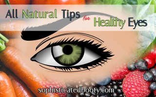 All Natural Tips for Healthy Eyes - Sophisticated Booty