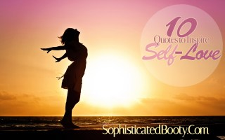 10 Quotes to Inspire Self Love - Sophisticated Booty